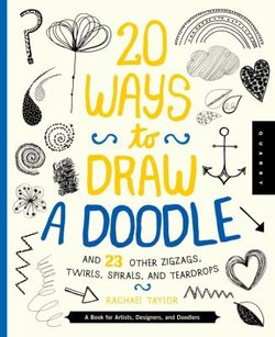 20 Ways to Draw a Doodle and 23 Other Zigzigs, Hearts, Spirals, and Teardrops: A Book for Artists, Desig