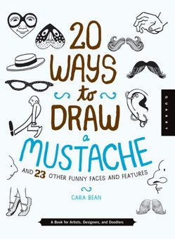 20 Ways to Draw a Mustache and 23 Other Funny Faces and Features: A Book for ARtists, Designers, and Doo
