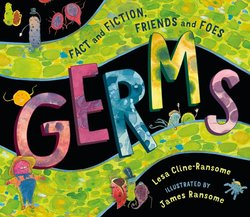 Germs: Fact and Fiction, Friends, and Foes