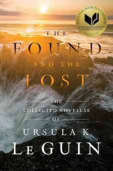 The Found and the Lost; The Collected Novellas of Ursula K. Le Guin