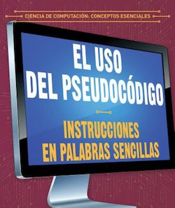 El uso del pseudocodigo: Instrucciones en palabras sencillas (Using Pseudocode: Instructions in Plain English)