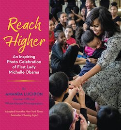 Reach Higher: An Inspiring Photo Celebrations of First Lady Michelle Obama