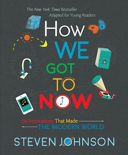 How We Got to Now: Six Innovations That Made the Modern World Young Readers Adaptation
