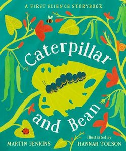 Caterpillar and Bean: A First Science Storybook