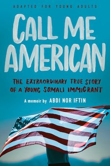 Call Me American: The Extraordinary True Story of a Young Somali Immigrant