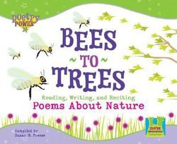Bees to Trees: Reading, Writing, and Reciting Poems About Nature
