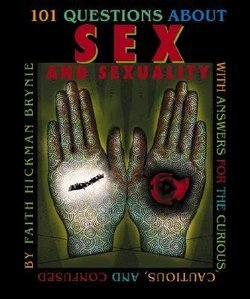 101 Questions About Sex And Sexuality: With Answers For The Curious, ...