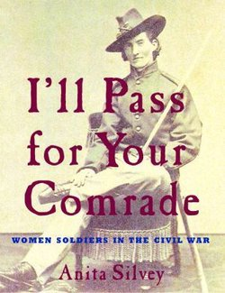 I'll Pass for Your Comrade: Women Soldiers in the Civil War