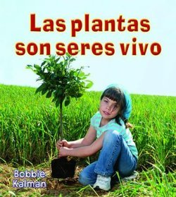 Las Plantas Son Seres Vivos (Plants Are Living Things)