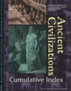 Ancient Civilizations Reference Library Cumulative Index: Cumulative Indexes for Ancient Civilizations Almanac, Ancient Civilizations Biographies