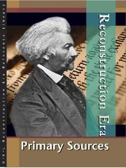 Reconstruction Era: Primary Sources