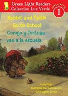 Rabbit and Turtle Go to School = Conejo y tortuga van a la escuela