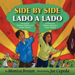 Side by side: the story of Dolores Huerta and Cesar Chavez = Lado a lado : la historia de Dolores Huerta
