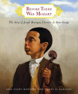 Before There Was Mozart: The Story of Joseph Boulogne, Chevalier De Saint-George