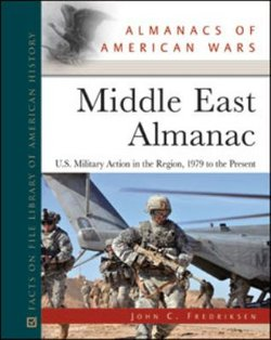 Middle East Almanac: U. S. Military Action in the Region: 1979 to the Present