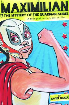 Maximilian & the Mystery of the Guardian Angel: A Bilingual Lucha Libre Thriller (Bilingual)