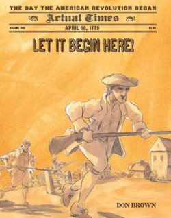 Let It Begin Here!: The Day the American Revolution Began, April 19, 1775