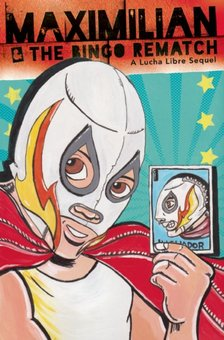 Maximilian & the Bingo Rematch: A Lucha Libre Sequel (Bilingual)