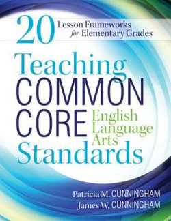Teaching Common Core English Language Arts Standards: 20 Lesson Frameworks for Elementary Grades