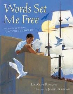 Words Set Me Free: The Story of Young Frederick Douglass