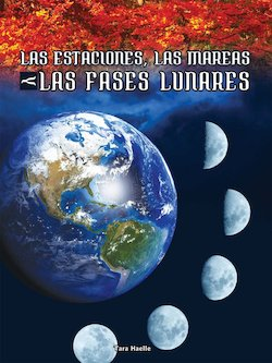 Las estaciones, las mareas y las fases lunares (Seasons, Tides, and Lunar Phases)