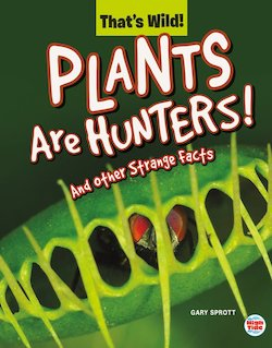 Plants Are Hunters! and Other Strange Facts