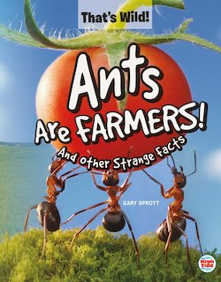 Ants Are Farmers! and Other Strange Facts