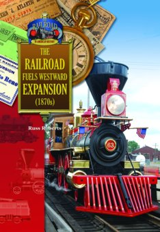The Railroad Fuels Westward Expansion (1870's) (The Railroad in American History) Russ Roberts