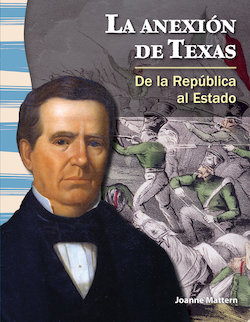 La Anexion de Texas: De la Republica Al Estado (the Annexation of Texas: from Republic to Statehood)