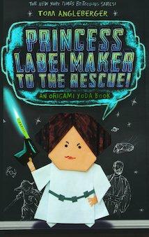 Princess Labelmaker To The Rescue!: An Origami Yoda Book